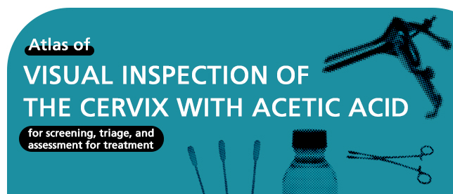 Atlas of visual inspection of the cervix with acetic acid for screening, triage, and assessment for treatment