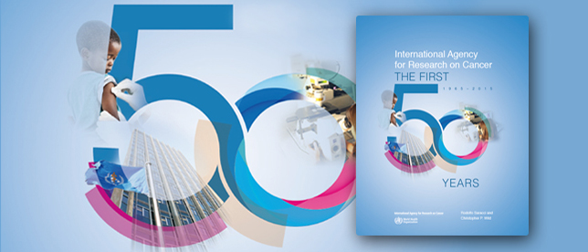 INTERNATIONAL AGENCY FOR RESEARCH ON CANCER: THE FIRST 50 YEARS, 1965–2015